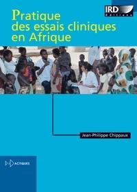 Jean-Philippe Chippaux - Pratique des essais cliniques en Afrique.