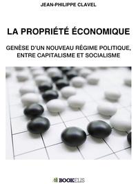 Jean-Philippe Clavel - LA PROPRIETE ECONOMIQUE.