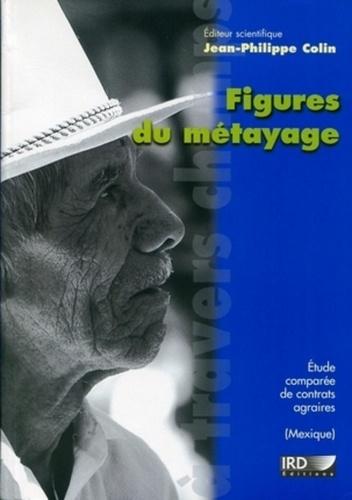 Figures du métayage. Etude comparéé de contrats agraires au Mexique