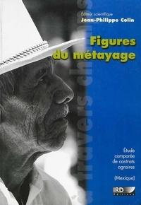 Jean-Philippe Colin et  Collectif - Figures du métayage - Etude comparéé de contrats agraires au Mexique.