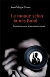 Jean-Philippe Costes - Le monde selon James Bond - Portraits secrets d'un monstre sacré.