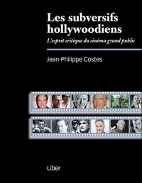 Jean-Philippe Costes - Les subversifs hollywoodiens - L'esprit critique du cinéma grand public.