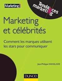 Jean-Philippe Danglade - Marketing et célébrités - Comment les marques utilisent les stars pour communiquer.
