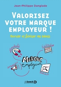 Jean-Philippe Danglade - Valorisez votre marque employeur ! - Recruter et fidéliser vos talents.