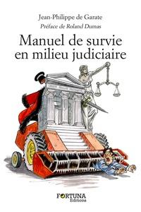 Manuel de survie en milieu judiciaire - Abécédaire insolent à lusage des justiciables - Comment surmonter lépreuve dun procès, interrogatoire, divorce....pdf