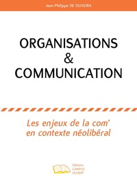 Jean-Philippe de Oliveira - Organisations & communication - Les enjeux de la com' en contexte néolibéral.
