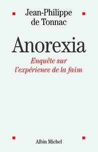 Jean-Philippe de Tonnac et Jean-Philippe de Tonnac - Anorexia - Enquête sur l'expérience de la faim.