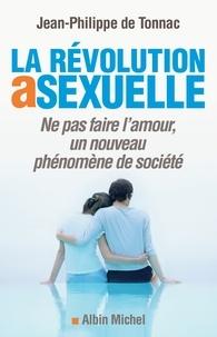 Jean-Philippe de Tonnac et Jean-Philippe de Tonnac - La Révolution asexuelle - Ne pas faire l'amour un nouveau phénomène de société.