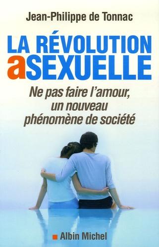 Jean-Philippe de Tonnac - La révolution asexuelle - Ne pas faire l'amour.