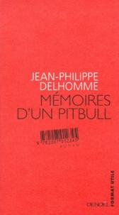 Jean-Philippe Delhomme - Mémoires d'un pitbull.