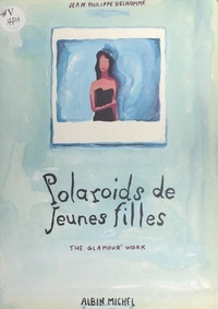 Jean-Philippe Delhomme et Anne Chabrol - Polaroids de jeunes filles - The glamour work.