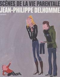Jean-Philippe Delhomme - Scènes de la vie parentale.