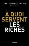 Jean-Philippe Delsol et Nicolas Lecaussin - A quoi servent les riches ?.