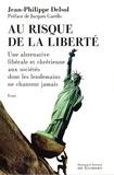 Jean-Philippe Delsol - Au risque de la liberté - Une alternative libérale et chrétienne aux sociétés dont les lendemains ne chantent jamais.