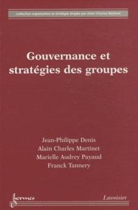 Jean-Philippe Denis et Alain-Charles Martinet - Gouvernance et stratégies des groupes - Régénérer la politique générale d'entreprise.