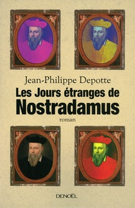 Jean-Philippe Depotte - Les jours étranges de Nostradamus.