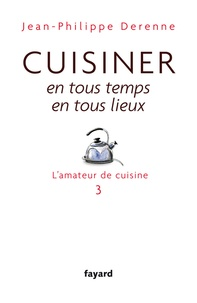 Jean-Philippe Derenne - Cuisiner en tous temps, en tous lieux - L'amateur de cuisine 3.