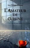 Jean-Philippe Derenne - L'Amateur de cuisine Tome 1.