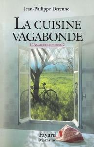 Jean-Philippe Derenne - La cuisine vagabonde - L'amateur de cuisine Tome II.
