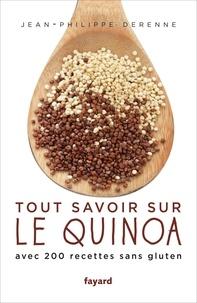 Jean-Philippe Derenne - Tout savoir sur le quinoa - Avec 200 recettes sans gluten.