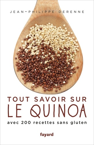 Tout savoir sur le quinoa. Avec 200 recettes sans gluten