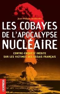 Jean-Philippe Desbordes - Les cobayes de l'apocalypse nucléaire - Contre-enquête inédite sur les victimes des essais français.