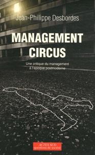 Jean-Philippe Desbordes - Management circus - Une critique du management à l'époque postmoderne.