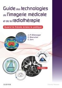 Jean-Philippe Dillenseger et Elisabeth Moerschel - Guide des technologies de l'imagerie médicale et de la radiothérapie - Quand la théorie éclaire la pratique.