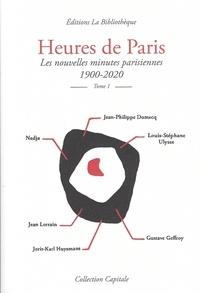 Jean-Philippe Domecq et Gustave Geffroy - Heures de Paris - Tome 1, Les nouvelles minutes parisiennes 1900-2020.