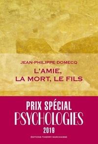 Jean-Philippe Domecq - L'amie, la mort, le fils.