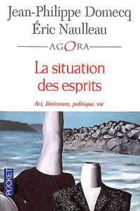 Jean-Philippe Domecq et Eric Naulleau - La situation des esprits - Art, littérature, politique, vie.