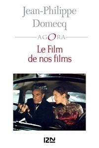 Jean-Philippe Domecq - Le film de nos films.