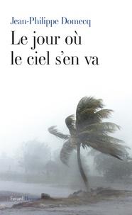Jean-Philippe Domecq - Le jour où le ciel s'en va.