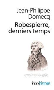 Robespierre derniers temps - Contient aussi La fête de lEtre suprême et son interprétation.pdf