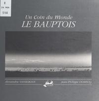 Jean-Philippe Domecq et Alexandra Vassilikian - Un coin du monde : le Bauptois.