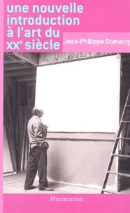 Jean-Philippe Domecq - Une nouvelle introduction à l'art du XXe siècle.