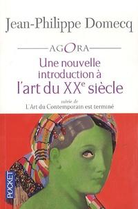 Jean-Philippe Domecq - Une nouvelle introduction à l'art du XXe siècle - L'Art du Contemporain III suivie de L'Art du Contemporain est terminée.