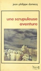 Jean-Philippe Domecq - Une scrupuleuse aventure.