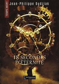 Jean-Philippe Dudziak - 18 secondes d'éternité (Temps Mort : L'Anthologie).