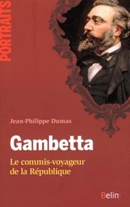 Jean-Philippe Dumas - Gambetta - Le commis-voyageur de la République.