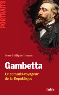 Jean-Philippe Dumas - Gambetta. Le commis-voyageur de la République - Le commis-voyageur de la République.