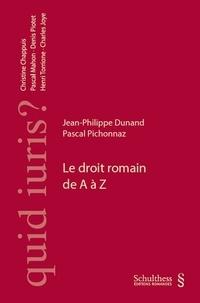 Jean-Philippe Dunand et Pascal Pichonnaz - Le droit romain de A à Z.