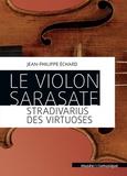 Jean-Philippe Echard - Le violon Sarasate - Stradivarius des virtuoses.