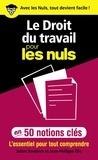 Jean-Philippe Elie et Julien Boutiron - Le droit du travail pour les nuls en 50 notions clés.