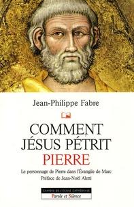 Jean-Philippe Fabre - Comment Jésus pétrit Pierre - Etude narrative du personnage de Pierre dans l'Evangile de Marc.