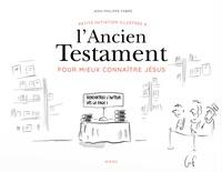 Jean-Philippe Fabre - Petite initiation illustrée à l'Ancien Testament pour mieux connaître Jésus.