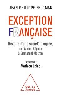 Jean-Philippe Feldman - Exception française - Histoire d'une société bloquée de l'Ancien Régim à Emmanuel Macron.