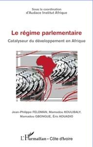 Jean-Philippe Feldman et Mamadou Koulibaly - Le régime parlementaire - Catalyseur du développement en Afrique.