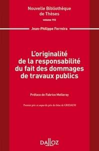 Jean-Philippe Ferreira - L'originalité de la responsabilité du fait des dommages de travaux publics.
