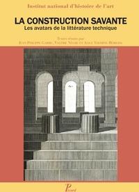 Jean-Philippe Garric et Valérie Nègre - La construction savante - Les avatars de la littérature technique.